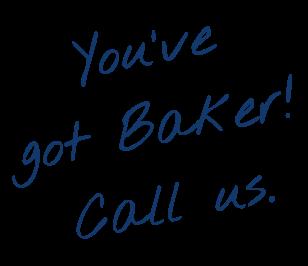 You've got Baker! Call us.